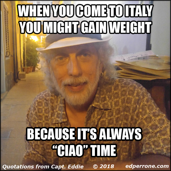 "When you come to Italy you might gain weight because it's always ""ciao"" time."