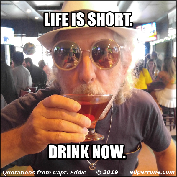 Life is short. Drink now.