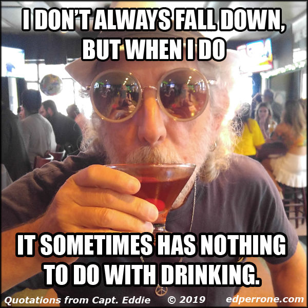 I don't always fall down, but when I do it sometimes has nothing to do with drinking.