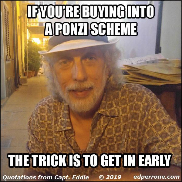 If you're buying into a Ponzi scheme, the trick is to get in early.
